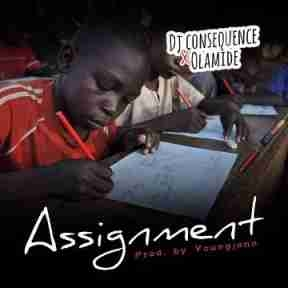 DJ Consequence - Assignment (Prod. Young Jonn) ft Olamide